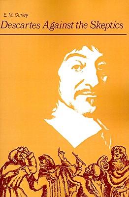 Descartes Against the Skeptics - Curley, Edwin
