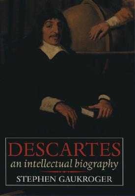 Descartes: An Intellectual Biography - Gaukroger, Stephen