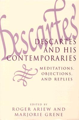 Descartes and His Contemporaries: Meditations, Objections, and Replies - Ariew, Roger