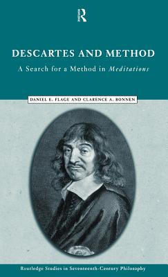 Descartes and Method: The Search for a Method in the Meditations - Flage, Daniel E