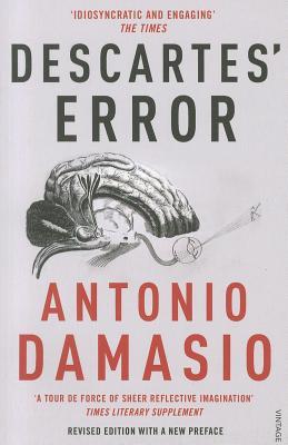 Descartes' Error: Emotion, Reason and the Human Brain - Damasio, Antonio