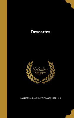 Descartes - Mahaffy, J P (John Pentland) 1839-191 (Creator)