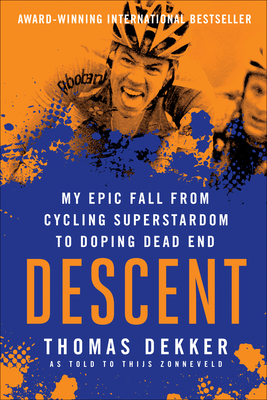 Descent: My Epic Fall from Cycling Superstardom to Doping Dead End - Dekker, Thomas, and Zonneveld, Thijs