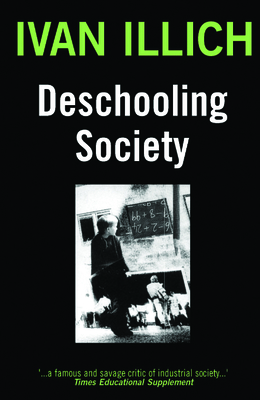 Deschooling Society - Illich, Ivan