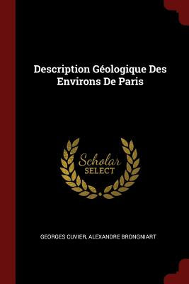 Description Geologique Des Environs de Paris - Cuvier, Georges