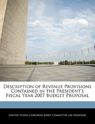 Description of Revenue Provisions Contained in the President's Fiscal Year 2007 Budget Proposal - United States Congress Joint Committee O (Creator)