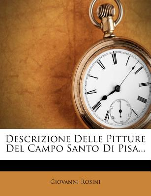Descrizione Delle Pitture del Campo Santo Di Pisa... - Rosini, Giovanni