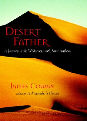 Desert Father: A Journey in the Wilderness with Saint Anthony - Cowan, James