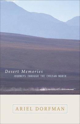 Desert Memories: Journeys Through the Chilean North - Dorfman, Ariel