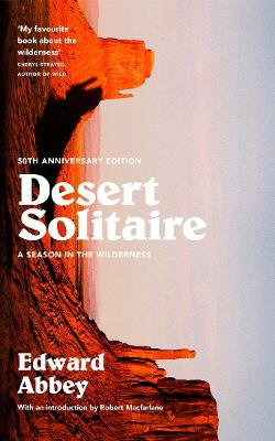 Desert Solitaire: A Season in the Wilderness - Abbey, Edward, and Macfarlane, Robert