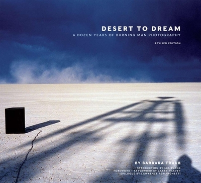 Desert to Dream: A Dozen Years of Burning Man Photography - Traub, Barbara (Photographer), and Harvey, Larry (Afterword by), and Blank, Les (Introduction by)