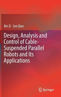 Design, Analysis and Control of Cable-Suspended Parallel Robots and Its Applications - Zi, Bin