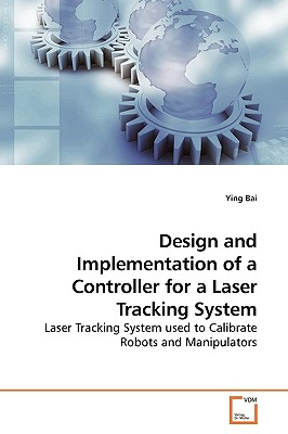 Design and Implementation of a Controller for a Laser Tracking System - Bai, Ying
