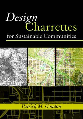 Design Charrettes for Sustainable Communities - Condon, Patrick M