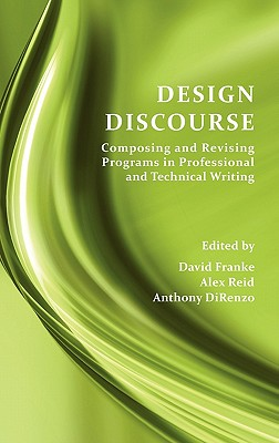 Design Discourse: Composing and Revising Programs in Professional and Technical Writing - Franke, David (Editor), and Reid, Alex (Editor), and Direnzo, Anthony (Editor)