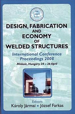 Design, Fabrication and Economy of Welded Structures: International Conference Proceedings, 2008 - Jarmai, K, and Farkas, J