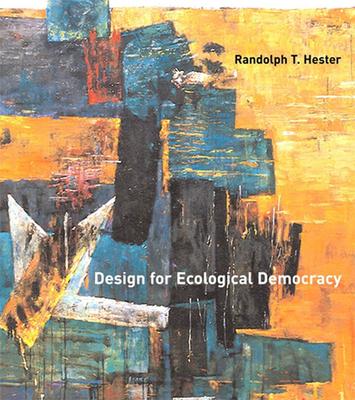 Design for Ecological Democracy - Hester, Randolph T