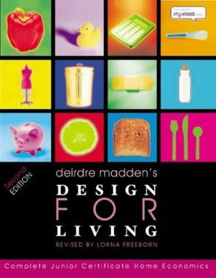 Design for Living: Complete Junior Certificate Home Economics - Madden, Deirdre, and Freeborn, Lorna (Revised by)