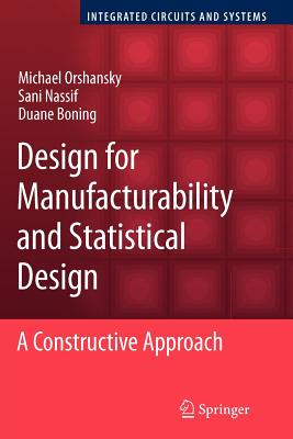 Design for Manufacturability and Statistical Design: A Constructive Approach - Orshansky, Michael
