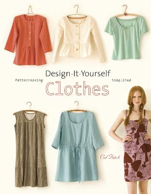 Design-It-Yourself Clothes: Patternmaking Simplified - Patch, Cal