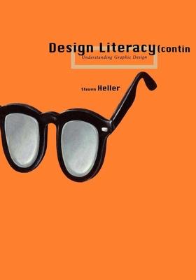 Design Literacy (Continued) Design Literacy (Continued) Design Literacy (Continued): Understanding Graphic Design Understanding Graphic Design Underst - Heller, Steven