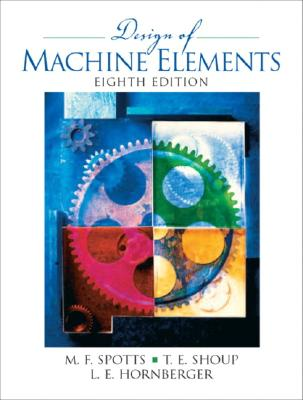 Design of Machine Elements - Spotts, Merhyle, and Shoup, Terry, and Hornberger, Lee