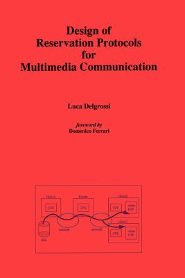 Design of Reservation Protocols for Multimedia Communication - Delgrossi, Luca