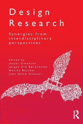 Design Research: Synergies from Interdisciplinary Perspectives - Simonsen, Jesper (Editor), and Barenholdt, Jorgen Ole (Editor), and Buscher, Monika (Editor)