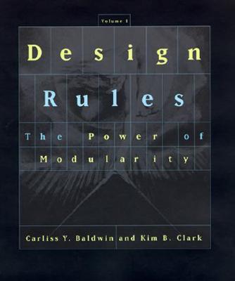 Design Rules: The Power of Modularity - Baldwin, Carliss Y, and Clark, Kim B, Professor