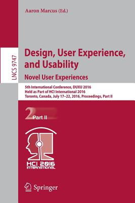 Design, User Experience, and Usability: Novel User Experiences: 5th International Conference, Duxu 2016, Held as Part of Hci International 2016, Toronto, Canada, July 17-22, 2016, Proceedings, Part II - Marcus, Aaron (Editor)
