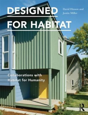 Designed for Habitat: Collaborations with Habitat for Humanity - Hinson, David, and Miller, Justin
