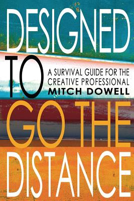 Designed to Go the Distance: A Survival Guide for the Creative Professional - Dowell, Mitch
