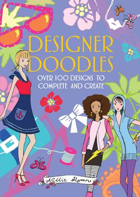 Designer Doodles: Over 100 Designs to Complete and Create - Ryan, Nellie