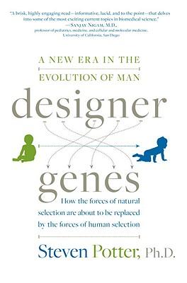 Designer Genes: A New Era in the Evolution of Man - Potter, Steven