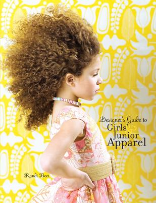 Designer's Guide to Girls' and Junior Apparel - Beer, Randi