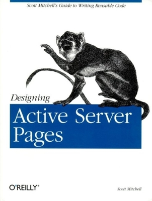 Designing Active Server Pages: Scott Mitchell's Guide to Writing Reusable Code - Mitchell, Scott