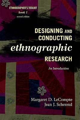 Designing and Conducting Ethnographic Research: An Introduction - LeCompte, Margaret D, and Schensul, Jean J
