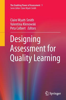 Designing Assessment for Quality Learning - Wyatt-Smith, Claire (Editor)