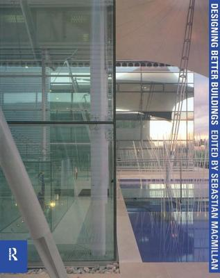 Designing Better Buildings: Quality and Value in the Built Environment - MacMillan, Sebastian (Editor)