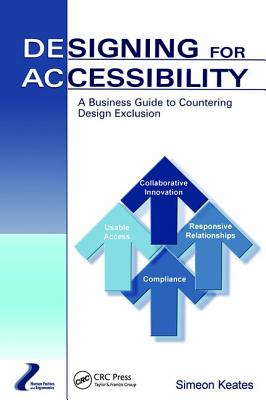 Designing for Accessibility: A Business Guide to Countering Design Exclusion - Keates, Simeon