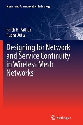 Designing for Network and Service Continuity in Wireless Mesh Networks - Pathak, Parth H