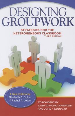 Designing Groupwork: Strategies for the Heterogeneous Classroom - Cohen, Elizabeth G, and Lotan, Rachel, and Darling-Hammond, Linda, Dr., Edd (Foreword by)