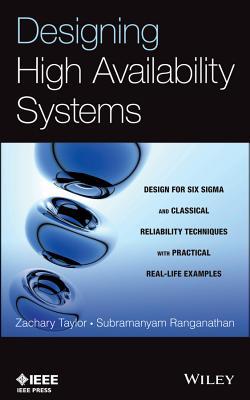 Designing High Availability Systems: Design for Six SIGMA and Classical Reliability Techniques with Practical Real-Life Examples - Taylor, Zachary