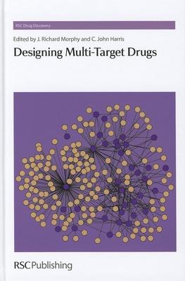 Designing Multi-Target Drugs - Morphy, J. Richard (Editor), and Harris, C. John (Editor), and Thurston, David E. (Series edited by)