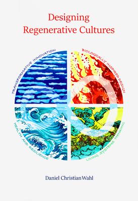 Designing Regenerative Cultures - Wahl, Daniel Christian