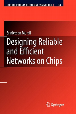 Designing Reliable and Efficient Networks on Chips - Murali, Srinivasan