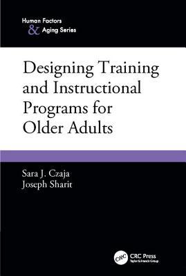 Designing Training and Instructional Programs for Older Adults - Czaja, Sara J.