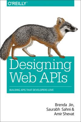 Designing Web APIs: Building APIs That Developers Love - Jin, Brenda, and Sahni, Saurabh, and Shevat, Amir