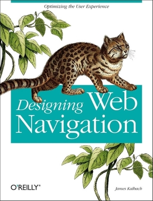 Designing Web Navigation: Optimizing the User Experience - Kalbach, James