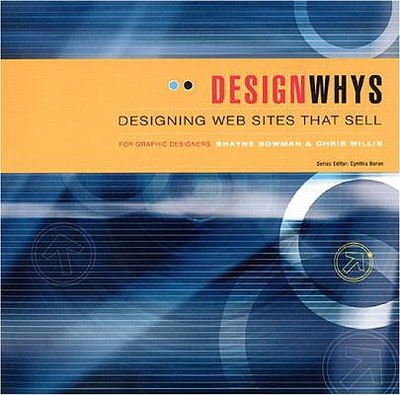 Designing Web Sites That Sell - Bowman, Shayne, and Willis, Chris, and Baron, Cynthia (Editor)